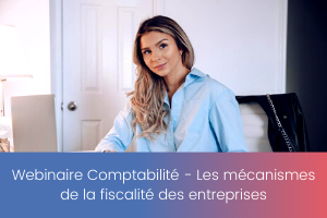 Webinaire Comptabilité – Les mécanismes de la fiscalité des entreprises