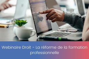 Webinaire Droit – La réforme de la formation professionnelle