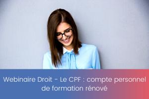 Webinaire Droit – Le CPF _ compte personnel de formation rénové