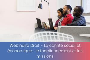 Webinaire Droit – Le comité social et économique _ le fonctionnement et les missions (1)