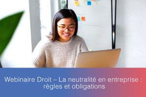 Webinaire – La neutralité en entreprise : règles et obligations
